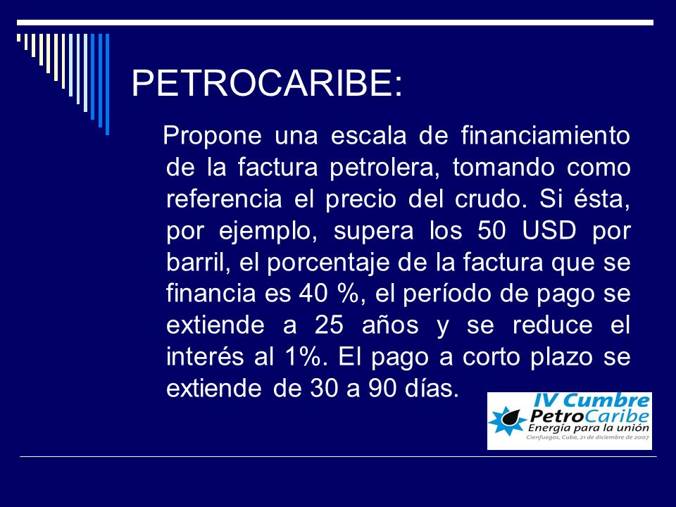 PETROCARIBE: Propone una escala de financiamiento de la factura petrolera, tomando como referencia el precio del crudo. Si ésta, por ejemplo, supera l