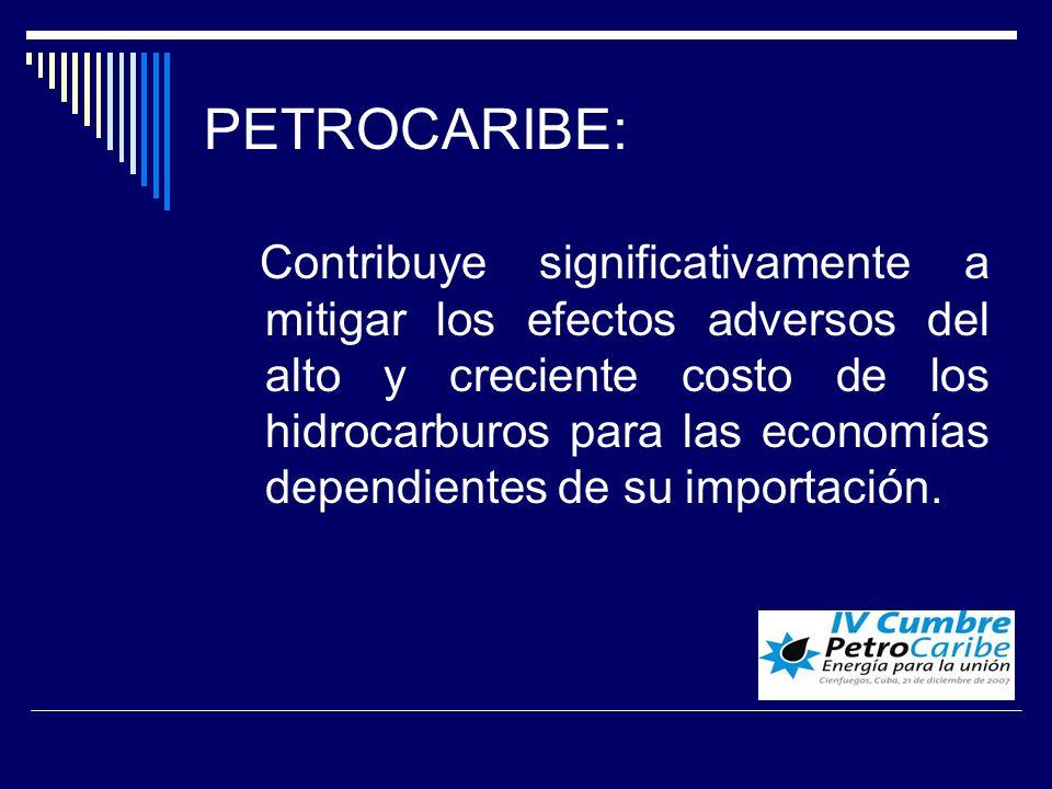 PETROCARIBE: Contribuye significativamente a mitigar los efectos adversos del alto y creciente costo de los hidrocarburos para las economías dependientes de su importación.