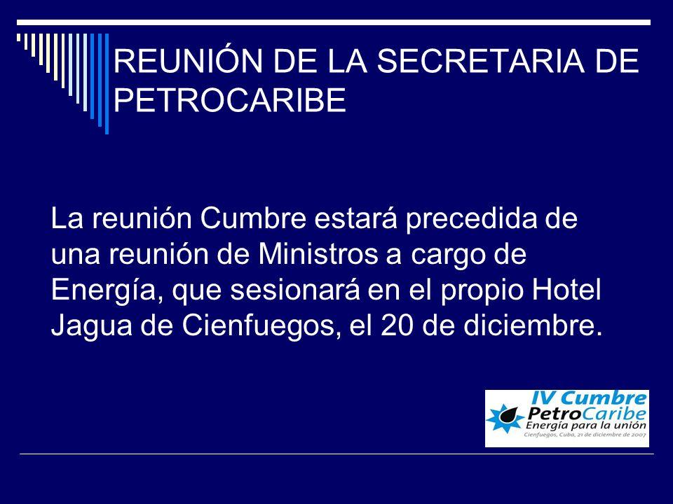 REUNIÓN DE LA SECRETARIA DE PETROCARIBE La reunión Cumbre estará precedida de una reunión de Ministros a cargo de Energía, que sesionará en el propio Hotel Jagua de Cienfuegos, el 20 de diciembre.
