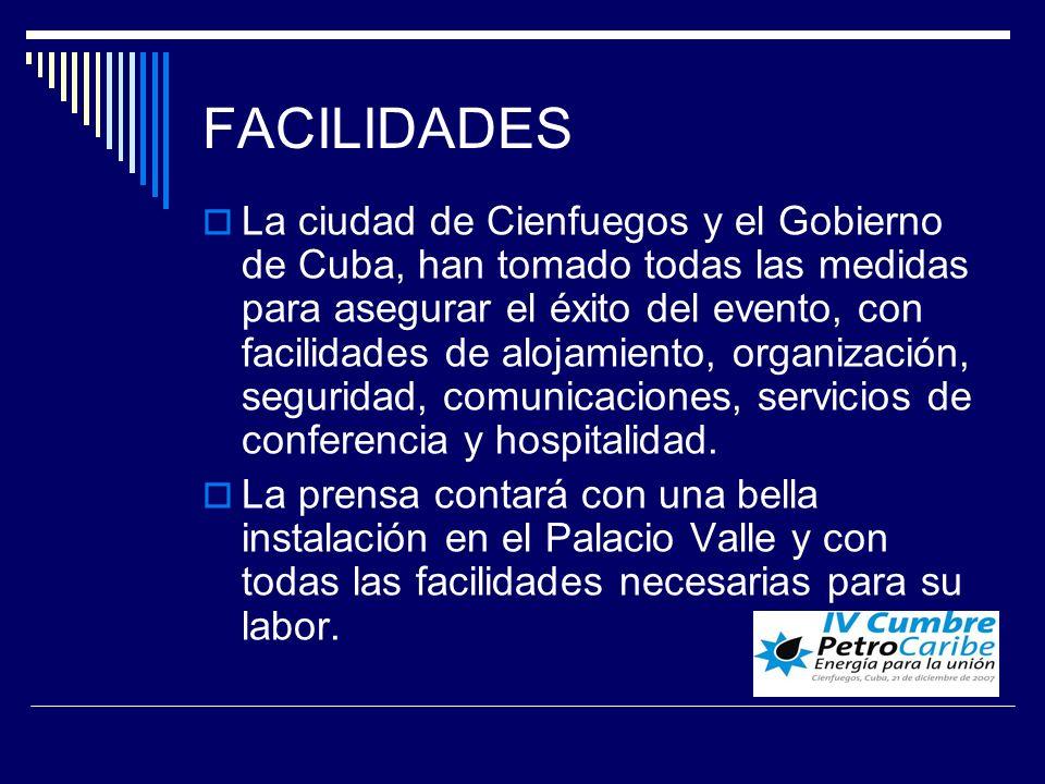 FACILIDADES La ciudad de Cienfuegos y el Gobierno de Cuba, han tomado todas las medidas para asegurar el éxito del evento, con facilidades de alojamiento, organización, seguridad, comunicaciones, servicios de conferencia y hospitalidad.