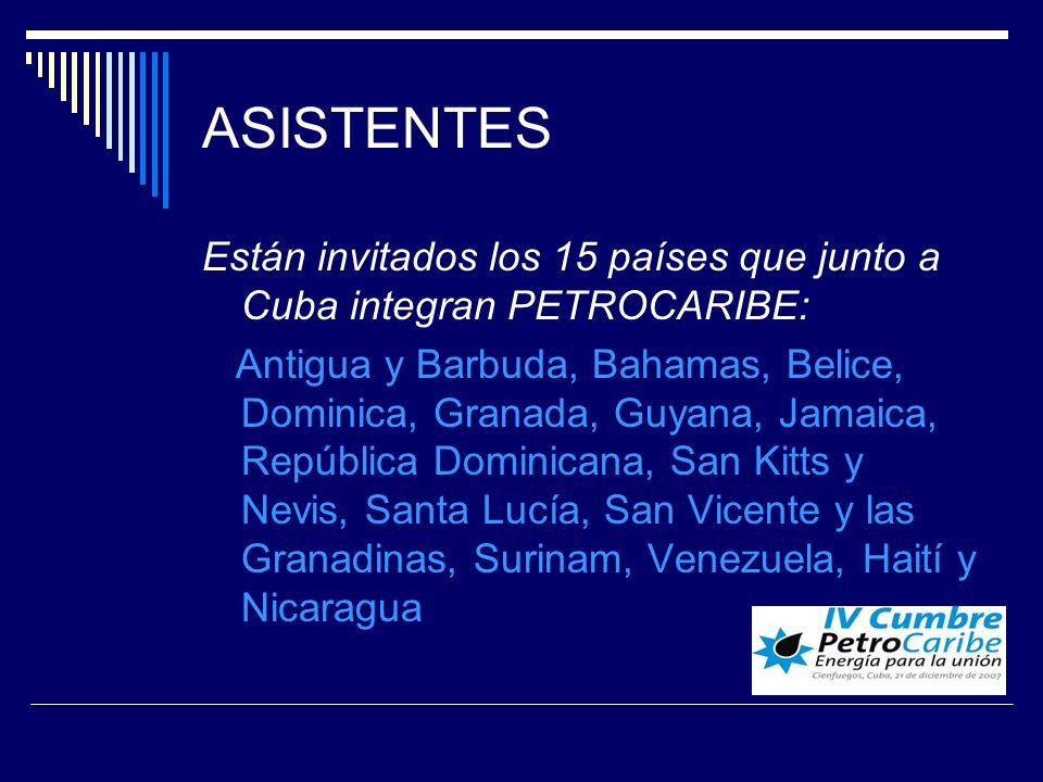 ASISTENTES Están invitados los 15 países que junto a Cuba integran PETROCARIBE: Antigua y Barbuda, Bahamas, Belice, Dominica, Granada, Guyana, Jamaica, República Dominicana, San Kitts y Nevis, Santa Lucía, San Vicente y las Granadinas, Surinam, Venezuela, Haití y Nicaragua
