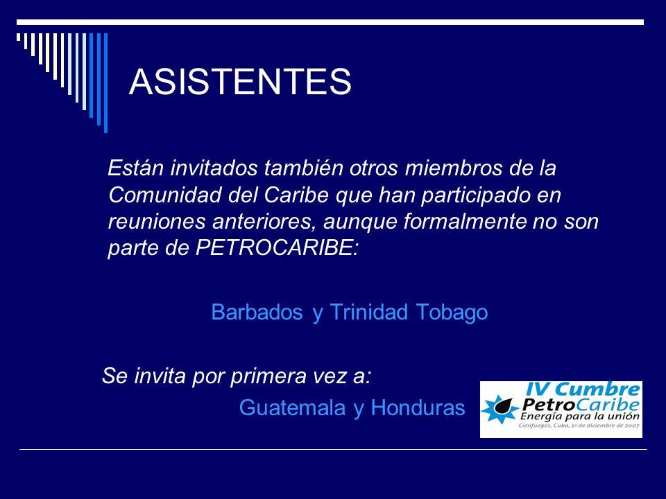 ASISTENTES Están invitados también otros miembros de la Comunidad del Caribe que han participado en reuniones anteriores, aunque formalmente no son parte de PETROCARIBE: Barbados y Trinidad Tobago Se invita por primera vez a: Guatemala y Honduras