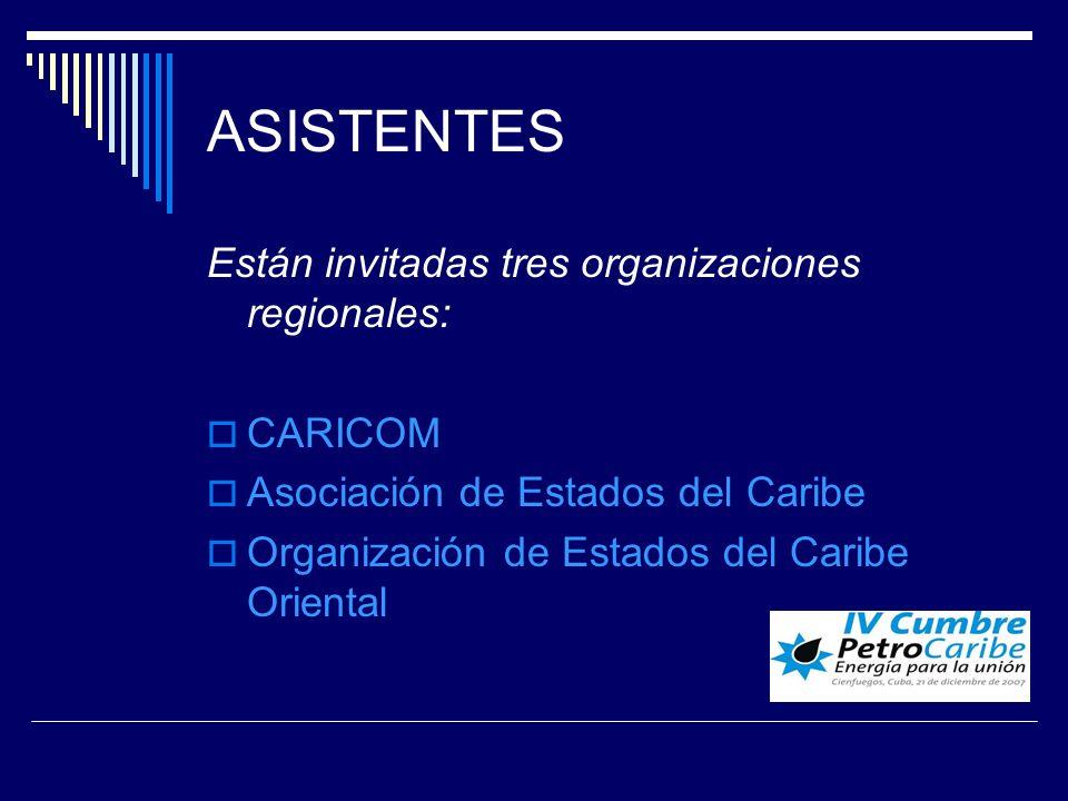 ASISTENTES Están invitadas tres organizaciones regionales: CARICOM Asociación de Estados del Caribe Organización de Estados del Caribe Oriental