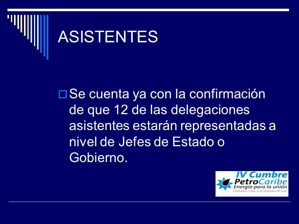 ASISTENTES Se cuenta ya con la confirmación de que 12 de las delegaciones asistentes estarán representadas a nivel de Jefes de Estado o Gobierno.