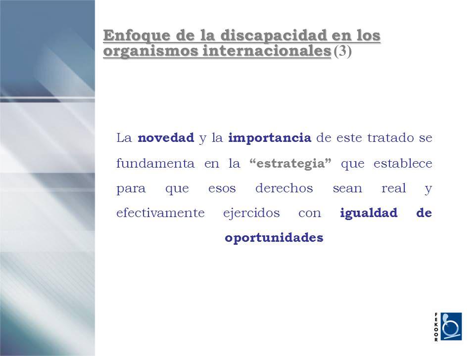 Enfoque de la discapacidad en los organismos internacionales Enfoque de la discapacidad en los organismos internacionales (3) La novedad y la importan