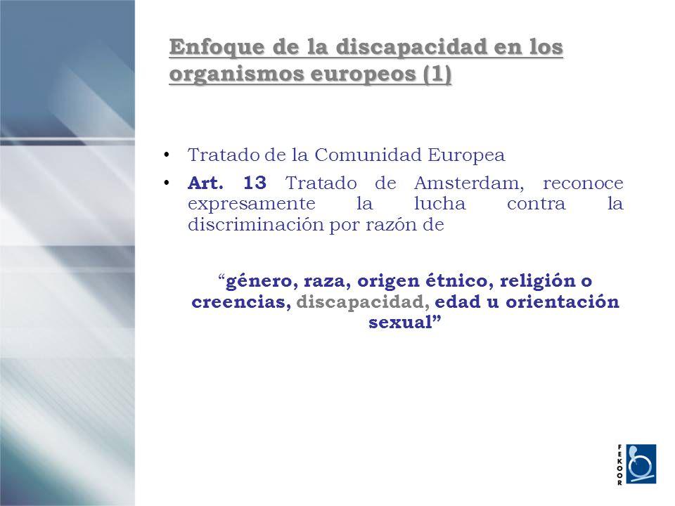 Enfoque de la discapacidad en los organismos europeos (1) Tratado de la Comunidad Europea Art. 13 Tratado de Amsterdam, reconoce expresamente la lucha