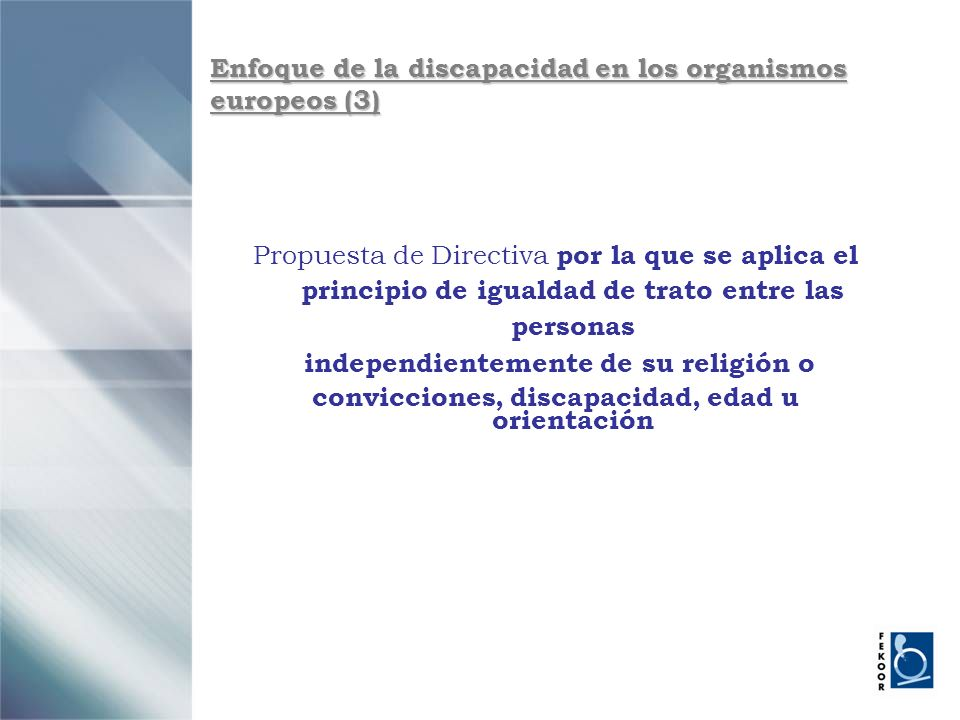 Enfoque de la discapacidad en los organismos europeos (3) Propuesta de Directiva por la que se aplica el principio de igualdad de trato entre las pers