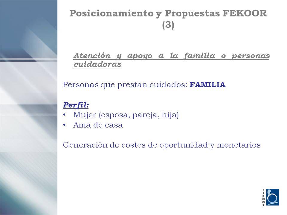 Posicionamiento y Propuestas FEKOOR (3) Atención y apoyo a la familia o personas cuidadoras Personas que prestan cuidados: FAMILIA Perfil: Mujer (espo