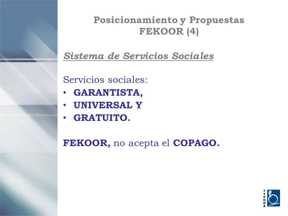 Posicionamiento y Propuestas FEKOOR (4) Sistema de Servicios Sociales Servicios sociales: GARANTISTA, UNIVERSAL Y GRATUITO. FEKOOR, no acepta el COPAG