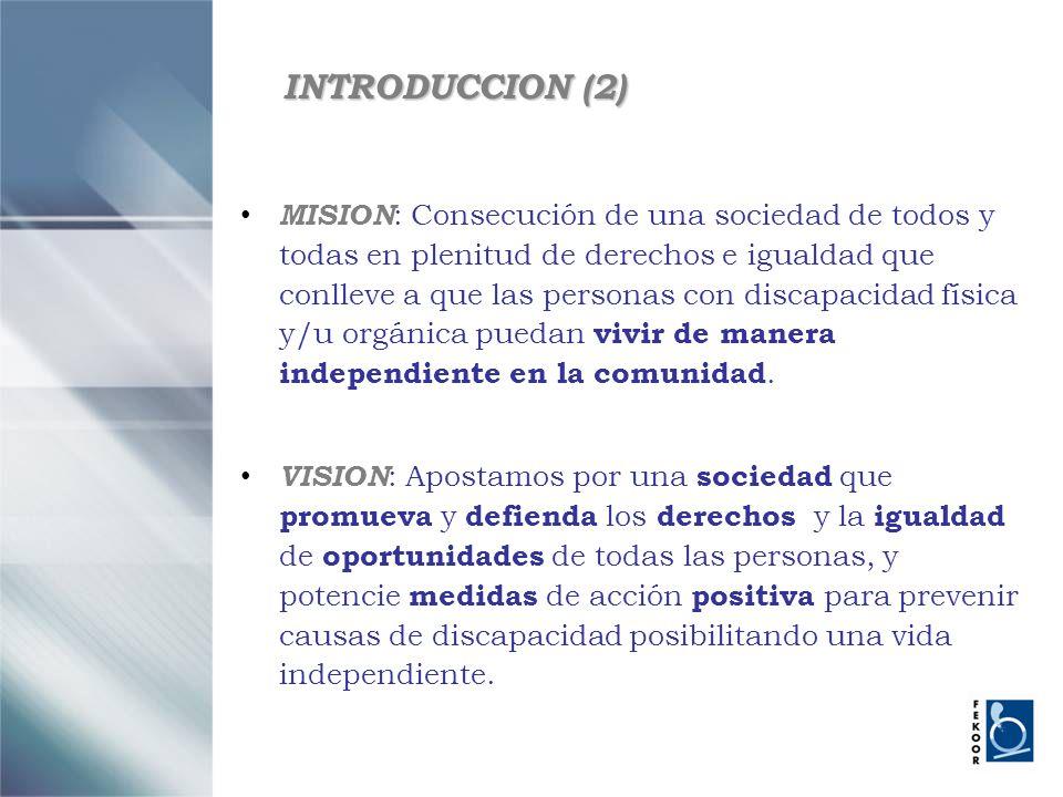 INTRODUCCION (2) MISION : Consecución de una sociedad de todos y todas en plenitud de derechos e igualdad que conlleve a que las personas con discapac