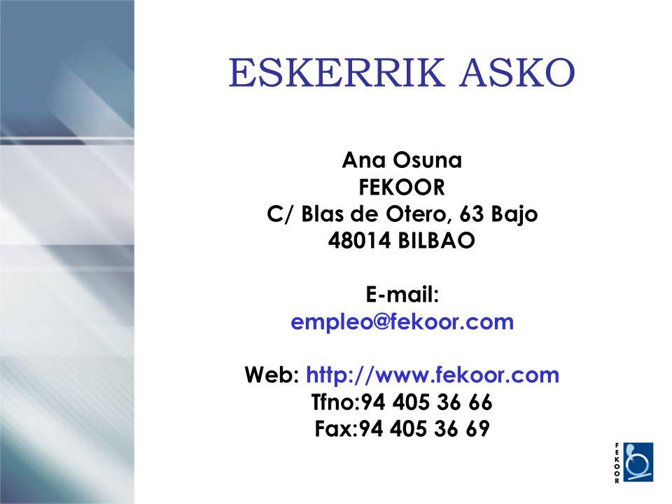 ESKERRIK ASKO Ana Osuna FEKOOR C/ Blas de Otero, 63 Bajo 48014 BILBAO E-mail: empleo@fekoor.com Web: http://www.fekoor.com Tfno:94 405 36 66 Fax:94 40