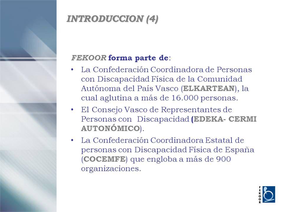 INTRODUCCION (4) FEKOOR forma parte de : La Confederación Coordinadora de Personas con Discapacidad Física de la Comunidad Autónoma del País Vasco ( E