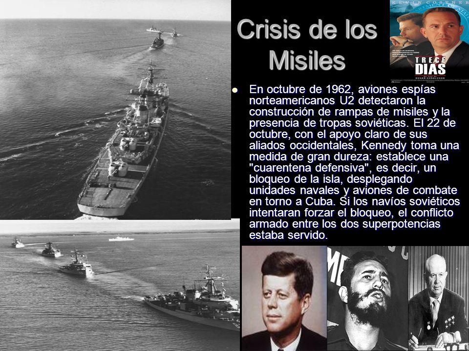 Crisis de los Misiles En octubre de 1962, aviones espías norteamericanos U2 detectaron la construcción de rampas de misiles y la presencia de tropas s