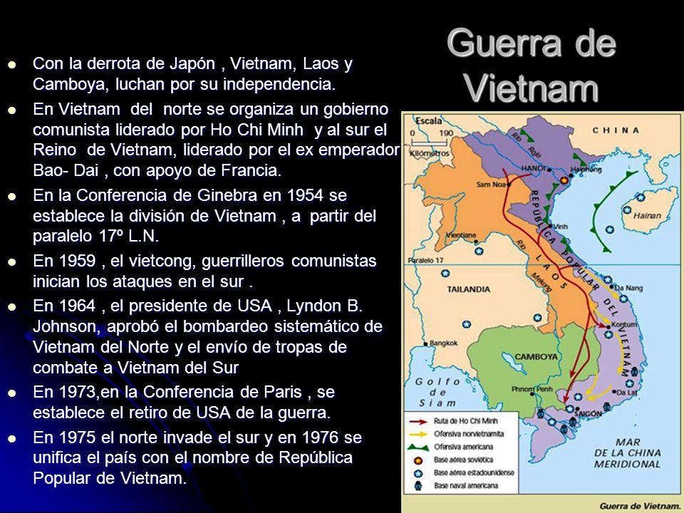 Guerra de Vietnam Con la derrota de Japón, Vietnam, Laos y Camboya, luchan por su independencia. Con la derrota de Japón, Vietnam, Laos y Camboya, luc