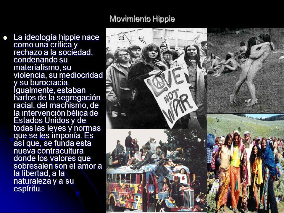 Movimiento Hippie La ideología hippie nace como una crítica y rechazo a la sociedad, condenando su materialismo, su violencia, su mediocridad y su bur