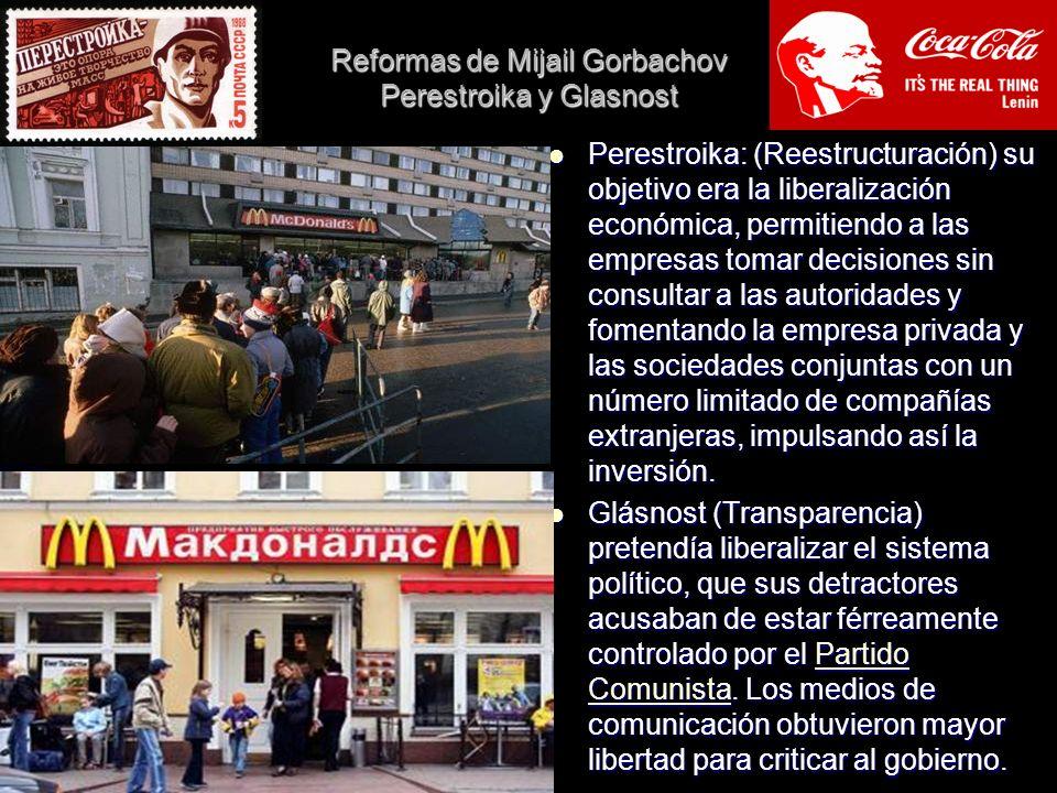 Reformas de Mijail Gorbachov Perestroika y Glasnost Perestroika: (Reestructuración) su objetivo era la liberalización económica, permitiendo a las emp