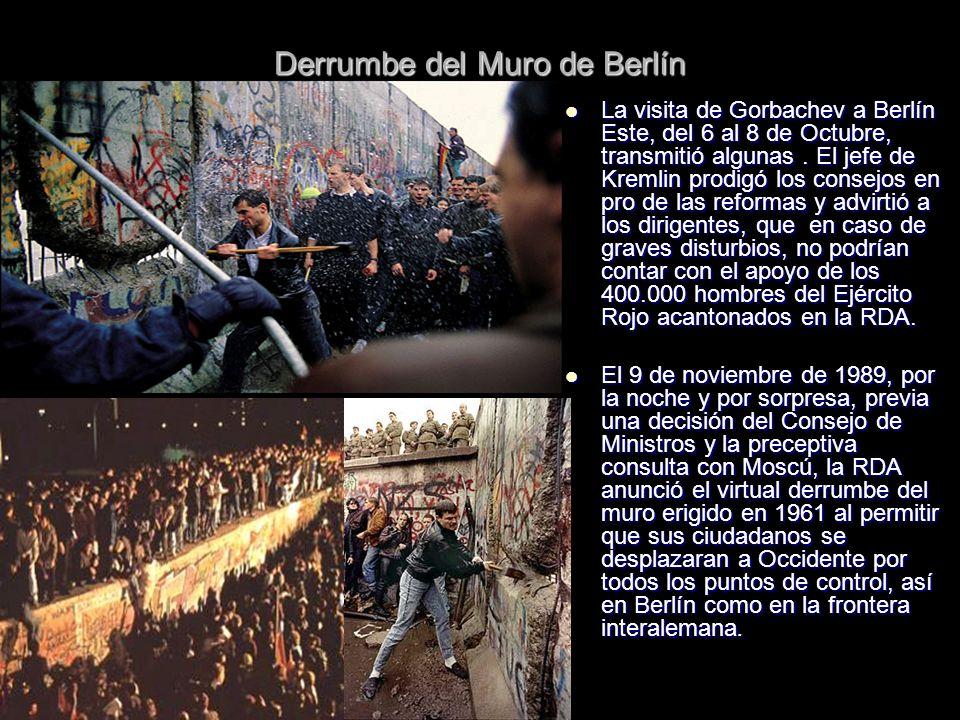 Derrumbe del Muro de Berlín La visita de Gorbachev a Berlín Este, del 6 al 8 de Octubre, transmitió algunas. El jefe de Kremlin prodigó los consejos e