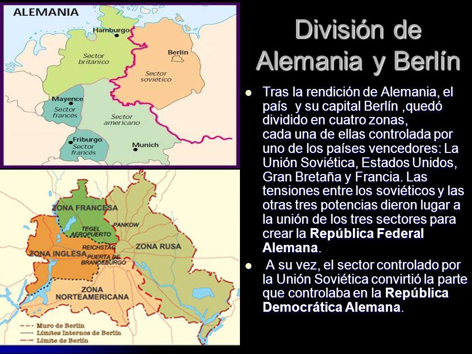 División de Alemania y Berlín Tras la rendición de Alemania, el país y su capital Berlín,quedó dividido en cuatro zonas, cada una de ellas controlada