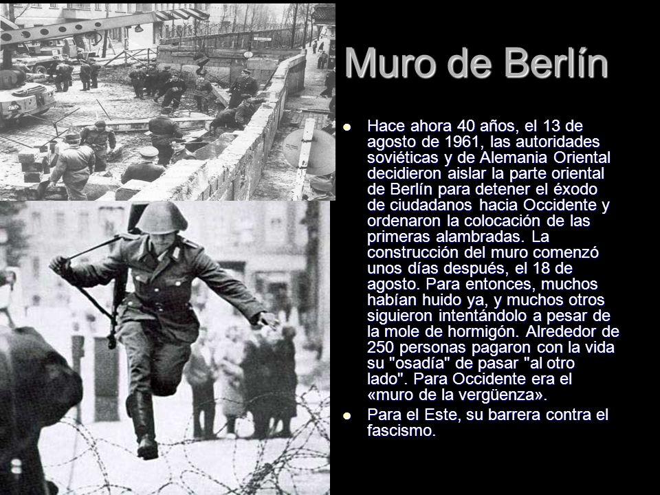 Muro de Berlín Hace ahora 40 años, el 13 de agosto de 1961, las autoridades soviéticas y de Alemania Oriental decidieron aislar la parte oriental de B