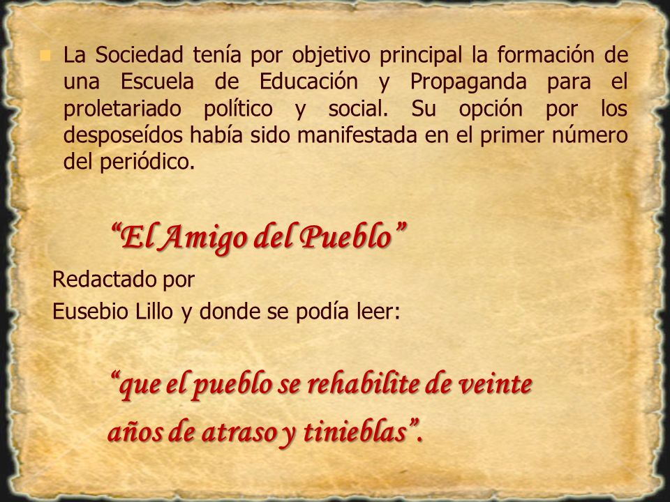 La Sociedad tenía por objetivo principal la formación de una Escuela de Educación y Propaganda para el proletariado político y social. Su opción por l
