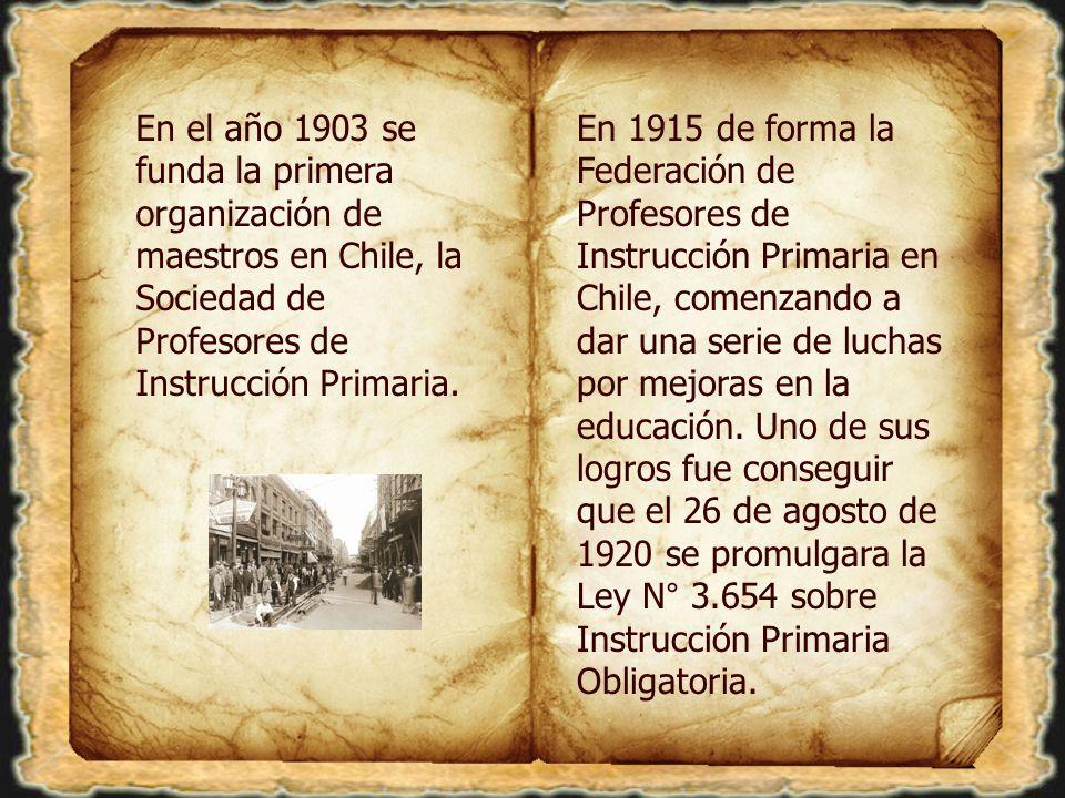 En el año 1903 se funda la primera organización de maestros en Chile, la Sociedad de Profesores de Instrucción Primaria. En 1915 de forma la Federació