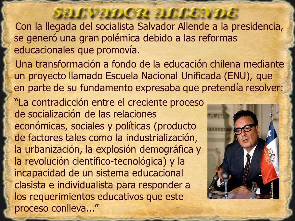 Con la llegada del socialista Salvador Allende a la presidencia, se generó una gran polémica debido a las reformas educacionales que promovía. Una tra
