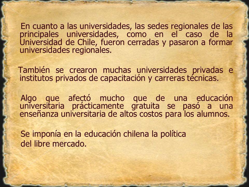 En cuanto a las universidades, las sedes regionales de las principales universidades, como en el caso de la Universidad de Chile, fueron cerradas y pa