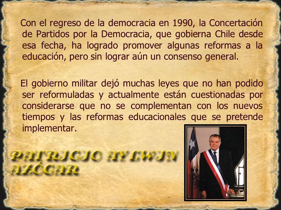 Con el regreso de la democracia en 1990, la Concertación de Partidos por la Democracia, que gobierna Chile desde esa fecha, ha logrado promover alguna