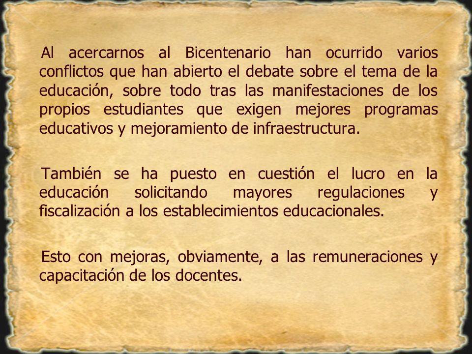 Al acercarnos al Bicentenario han ocurrido varios conflictos que han abierto el debate sobre el tema de la educación, sobre todo tras las manifestacio