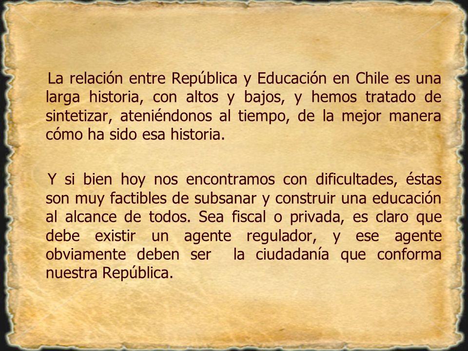 La relación entre República y Educación en Chile es una larga historia, con altos y bajos, y hemos tratado de sintetizar, ateniéndonos al tiempo, de l