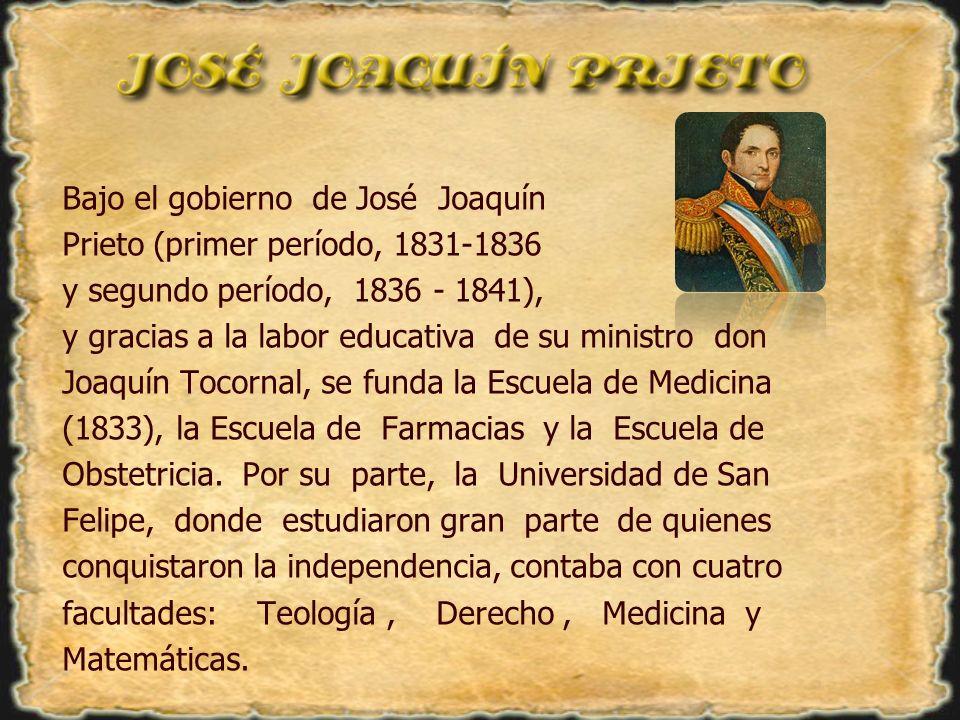 Bajo el gobierno de José Joaquín Prieto (primer período, 1831-1836 y segundo período, 1836 - 1841), y gracias a la labor educativa de su ministro don