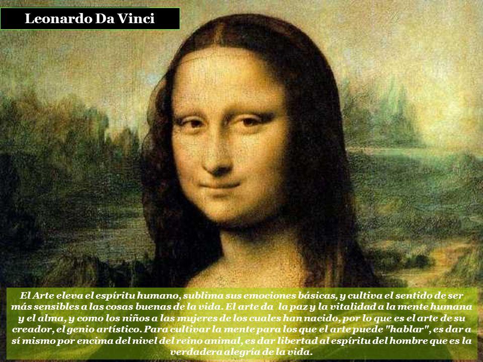 El Arte eleva el espíritu humano, sublima sus emociones básicas, y cultiva el sentido de ser más sensibles a las cosas buenas de la vida.