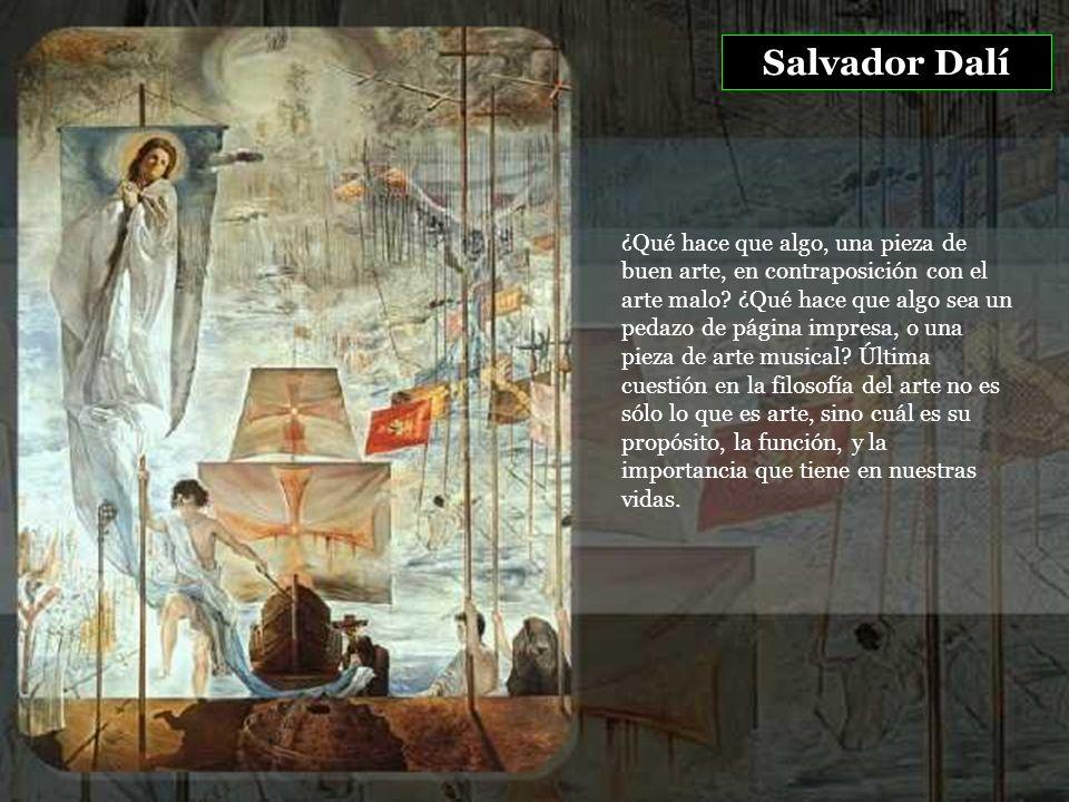 Salvador Dalí ¿Qué hace que algo, una pieza de buen arte, en contraposición con el arte malo.