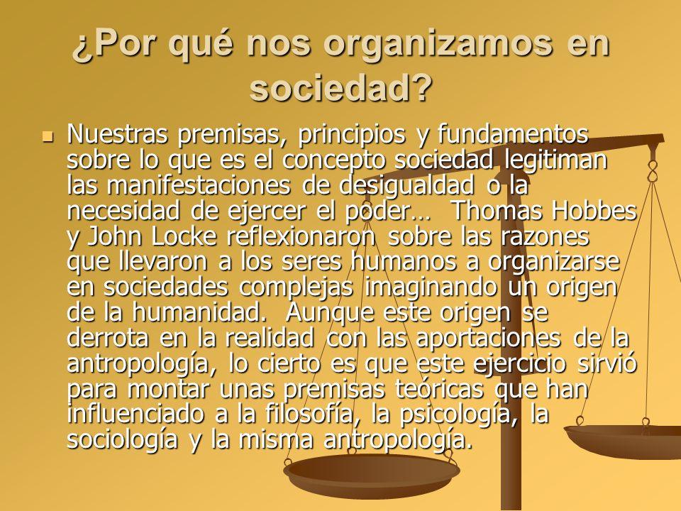 ¿Por qué nos organizamos en sociedad? Nuestras premisas, principios y fundamentos sobre lo que es el concepto sociedad legitiman las manifestaciones d