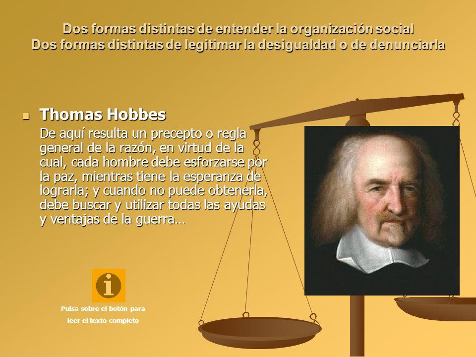 Dos formas distintas de entender la organización social Dos formas distintas de legitimar la desigualdad o de denunciarla Thomas Hobbes Thomas Hobbes
