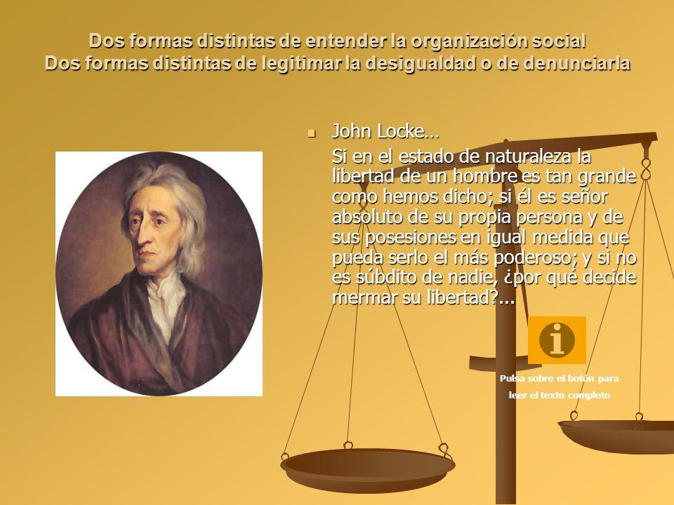 Dos formas distintas de entender la organización social Dos formas distintas de legitimar la desigualdad o de denunciarla John Locke… Si en el estado