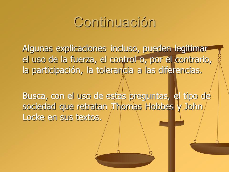Continuación Algunas explicaciones incluso, pueden legitimar el uso de la fuerza, el control o, por el contrario, la participación, la tolerancia a la