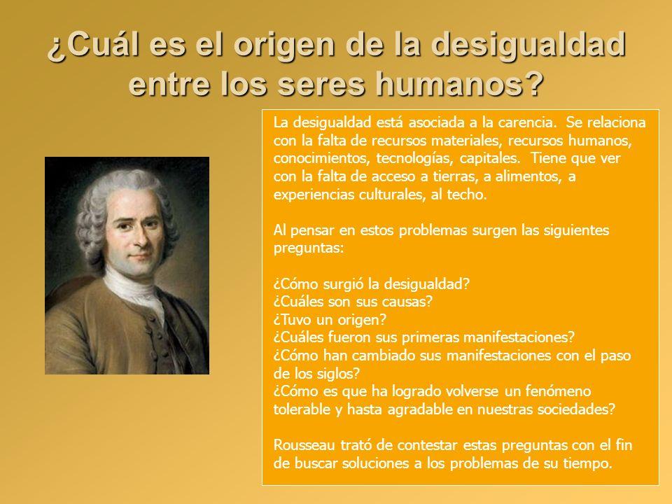 ¿Cuál es el origen de la desigualdad entre los seres humanos?. La desigualdad está asociada a la carencia. Se relaciona con la falta de recursos mater