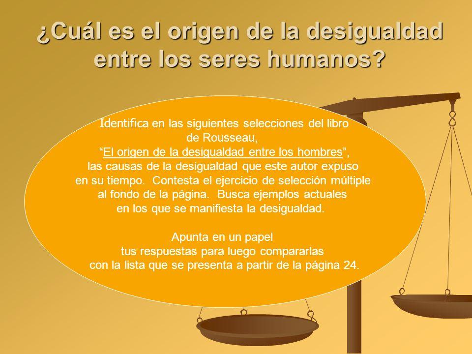 ¿Cuál es el origen de la desigualdad entre los seres humanos? Identifica en las siguientes selecciones del libro de Rousseau, El origen de la desigual