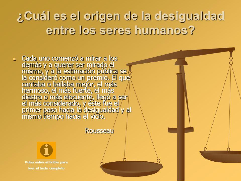¿Cuál es el origen de la desigualdad entre los seres humanos? Cada uno comenzó a mirar a los demás y a querer ser mirado él mismo, y a la estimación p