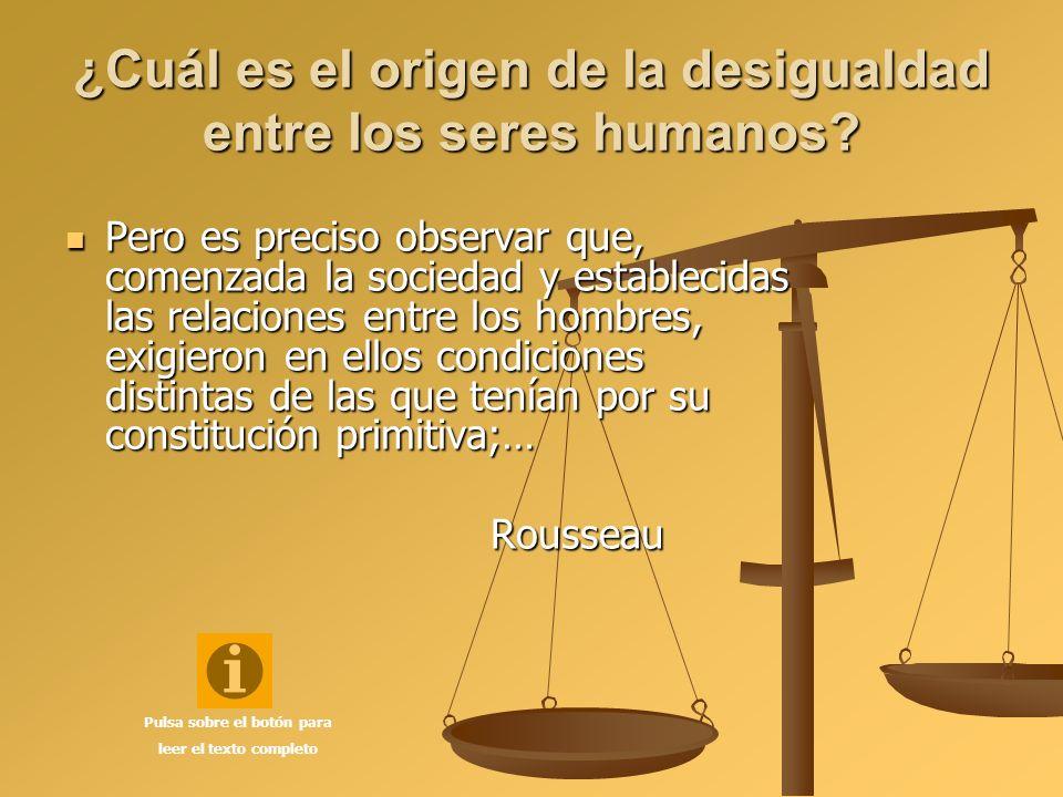 ¿Cuál es el origen de la desigualdad entre los seres humanos? Pero es preciso observar que, comenzada la sociedad y establecidas las relaciones entre
