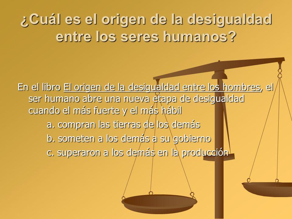¿Cuál es el origen de la desigualdad entre los seres humanos? En el libro El origen de la desigualdad entre los hombres, el ser humano abre una nueva