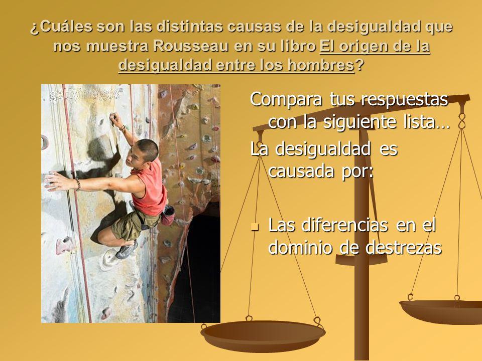 ¿Cuáles son las distintas causas de la desigualdad que nos muestra Rousseau en su libro El origen de la desigualdad entre los hombres? Compara tus res
