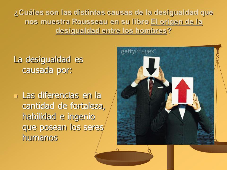 ¿Cuáles son las distintas causas de la desigualdad que nos muestra Rousseau en su libro El origen de la desigualdad entre los hombres? La desigualdad