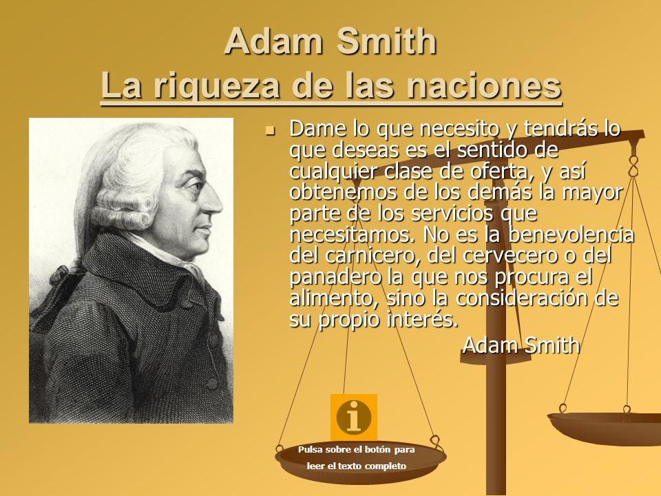 Adam Smith La riqueza de las naciones Dame lo que necesito y tendrás lo que deseas es el sentido de cualquier clase de oferta, y así obtenemos de los