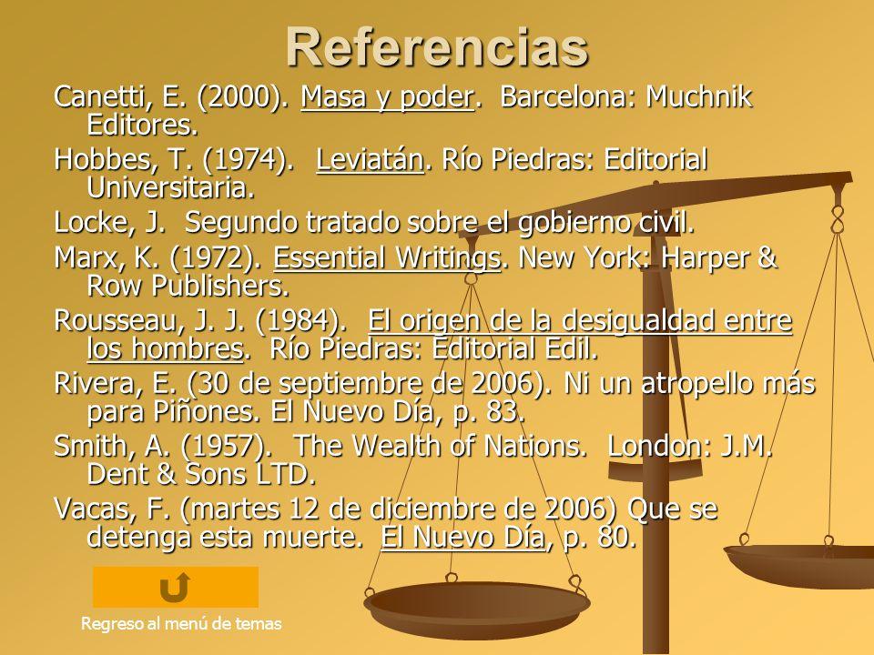 Referencias Canetti, E. (2000). Masa y poder. Barcelona: Muchnik Editores. Hobbes, T. (1974). Leviatán. Río Piedras: Editorial Universitaria. Locke, J