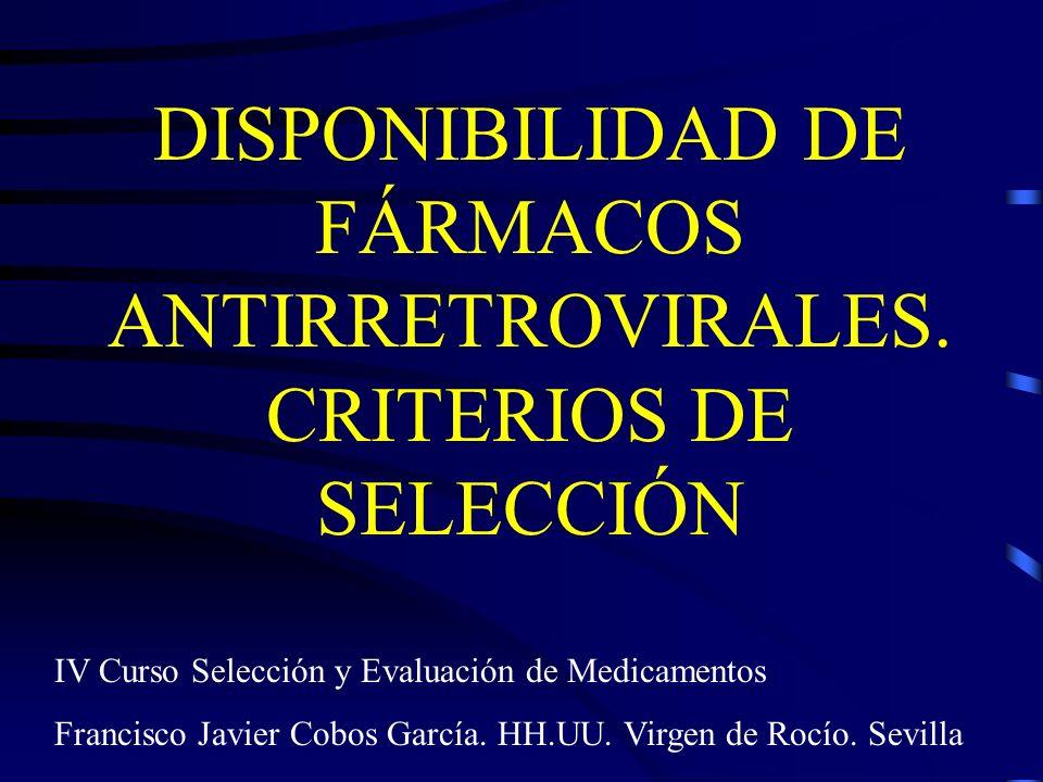 DISPONIBILIDAD DE FÁRMACOS ANTIRRETROVIRALES. CRITERIOS DE SELECCIÓN IV Curso Selección y Evaluación de Medicamentos Francisco Javier Cobos García. HH