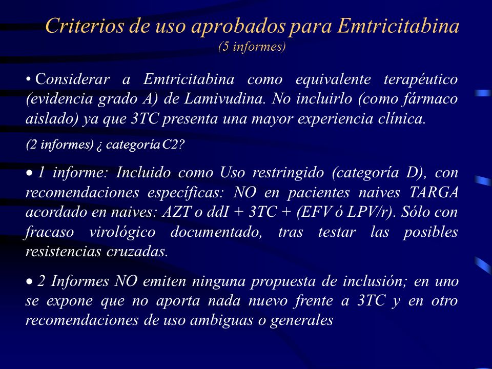 Criterios de uso aprobados para Emtricitabina (5 informes) Considerar a Emtricitabina como equivalente terapéutico (evidencia grado A) de Lamivudina.