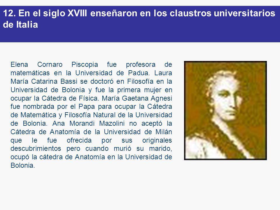 Elena Cornaro Piscopia fue profesora de matemáticas en la Universidad de Padua. Laura María Catarina Bassi se doctoró en Filosofía en la Universidad d