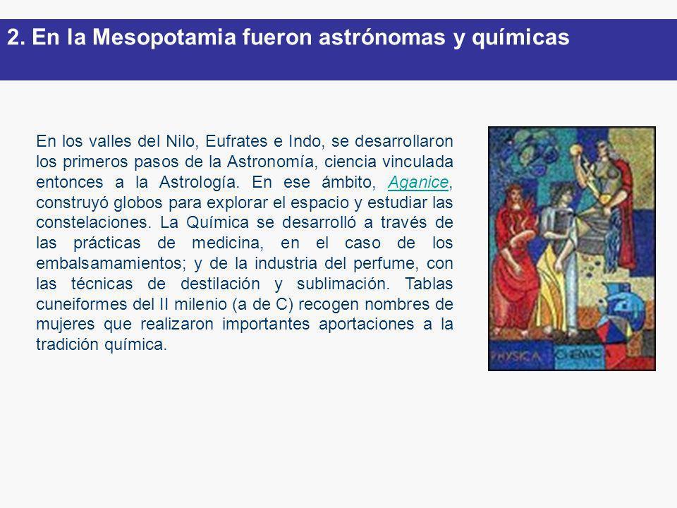 En los valles del Nilo, Eufrates e Indo, se desarrollaron los primeros pasos de la Astronomía, ciencia vinculada entonces a la Astrología. En ese ámbi